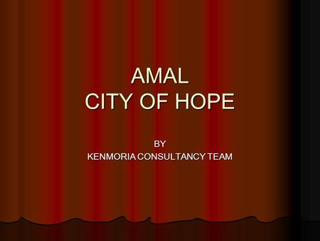"AMAL CITY OF HOPE BY KENMORIA CONSULTANCY TEAM. SITUATION Introduction Introduction Old city was a mini centre for mining of ""Kolatone"", a special additive."