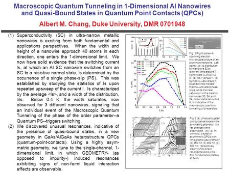 Macroscopic Quantum Tunneling in 1-Dimensional Al Nanowires and Quasi-Bound States in Quantum Point Contacts (QPCs) Albert M. Chang, Duke University, DMR.
