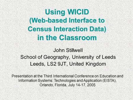 Using WICID (Web-based Interface to Census Interaction Data) in the Classroom John Stillwell School of Geography, University of Leeds Leeds, LS2 9JT, United.