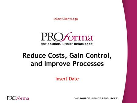 Reduce Costs, Gain Control, and Improve Processes Insert Date Insert Client Logo.