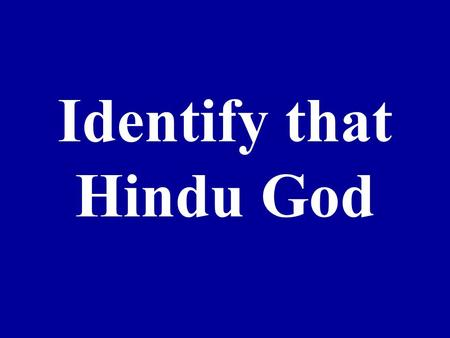 Identify that Hindu God. 1. 2. 3. 4. 5. 6. 7.
