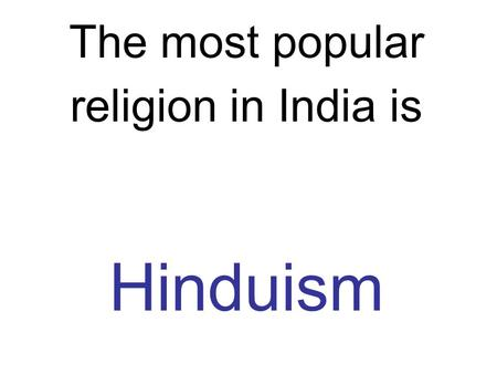 The most popular religion in India is Hinduism. Hinduism is the oldest major world religion. There are about 900 million Hindus.