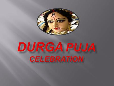 DDurga Puja festival marks the victory of Goddess Durga over the evil buffalo demon Mahishasura. Thus, Durga Puja festival epitomises the victory.
