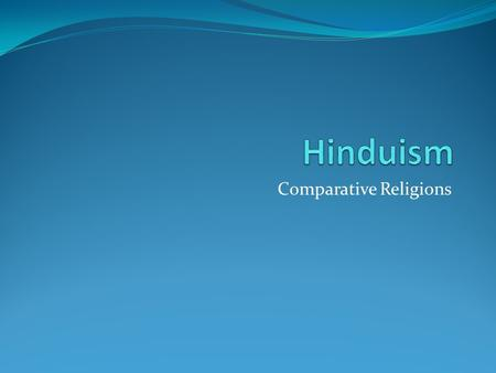 Comparative Religions. Gods and Goddesses Hinduism is a not truly a polytheistic religion.