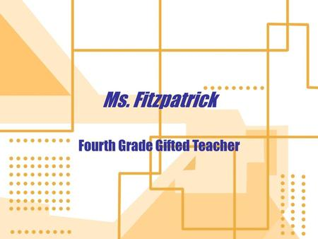 "Ms. Fitzpatrick Fourth Grade Gifted Teacher. So, what does this really mean? Because your child has been identified as ""gifted,"" they need something ""different."""