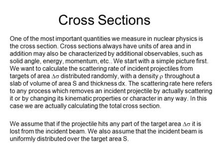 Cross Sections One of the most important quantities we measure in nuclear physics is the cross section. Cross sections always have units of area and in.
