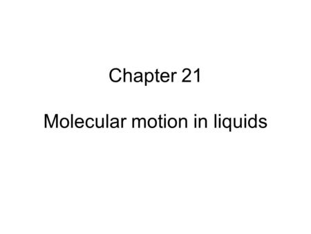 Chapter 21 Molecular motion in liquids
