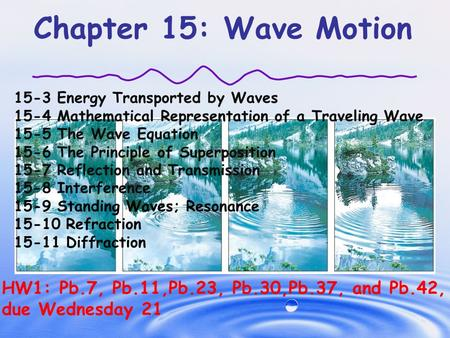 Chapter 15: Wave Motion 15-3 Energy Transported by Waves 15-4 Mathematical Representation of a Traveling Wave 15-5 The Wave Equation 15-6 The Principle.