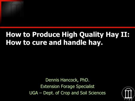 How to Produce High Quality Hay II: How to cure and handle hay. Dennis Hancock, PhD. Extension Forage Specialist UGA – Dept. of Crop and Soil Sciences.