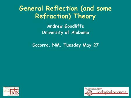 General Reflection (and some Refraction) Theory Andrew Goodliffe University of Alabama Socorro, NM, Tuesday May 27.