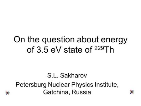 On the question about energy of 3.5 eV state of 229 Th S.L. Sakharov Petersburg Nuclear Physics Institute, Gatchina, Russia.