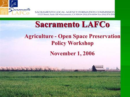 Sacramento LAFCo Agriculture - Open Space Preservation Policy Workshop November 1, 2006.