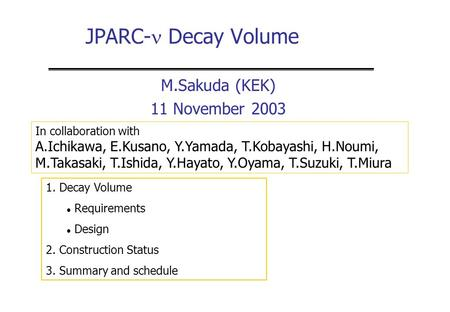JPARC- Decay Volume M.Sakuda (KEK) 11 November 2003 1. Decay Volume Requirements Design 2. Construction Status 3. Summary and schedule In collaboration.