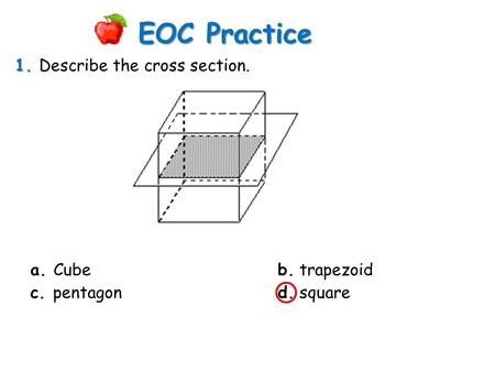 EOC Practice 1. Describe the cross section. a. Cube b. trapezoid