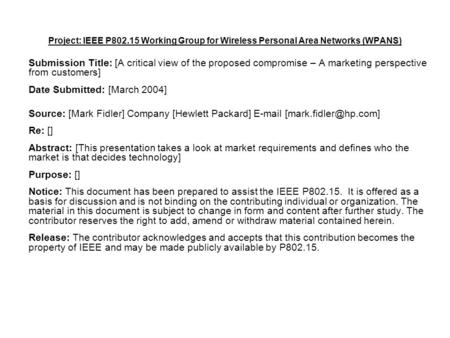 Project: IEEE P802.15 Working Group for Wireless Personal Area Networks (WPANS) Submission Title: [A critical view of the proposed compromise – A marketing.