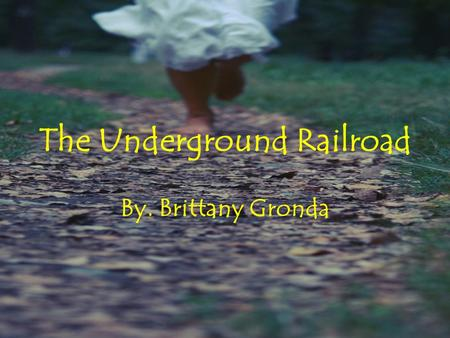 The Underground Railroad By. Brittany Gronda. What is the Underground Railroad? This was a network of secret routes and safe houses used by 19 th century.