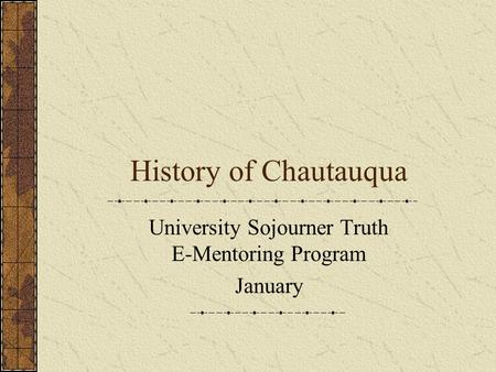 History of Chautauqua University Sojourner Truth E-Mentoring Program January.