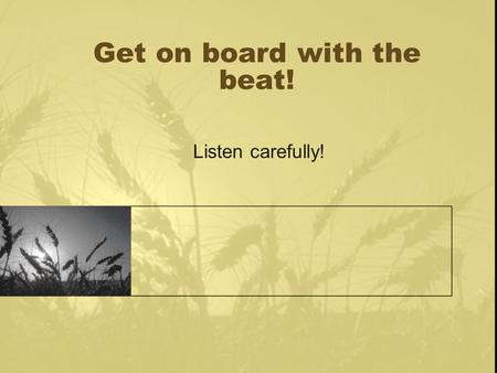 "Get on board with the beat! Listen carefully!. Song: ""Get on Board!"" What might this song be about?"