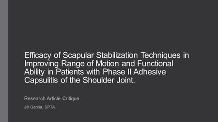 Efficacy of Scapular Stabilization Techniques in Improving Range of Motion and Functional Ability in Patients with Phase II Adhesive Capsulitis of the.
