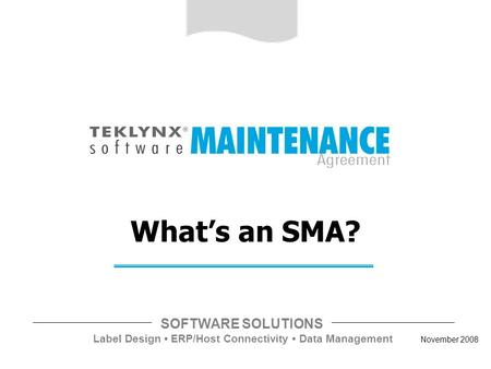 SOFTWARE SOLUTIONS Label Design ERP/Host Connectivity Data Management November 2008 What's an SMA?