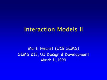 Interaction Models II Marti Hearst (UCB SIMS) SIMS 213, UI Design & Development March 11, 1999.