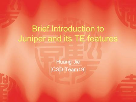 Brief Introduction to Juniper and its TE features Huang Jie [CSD-Team19]