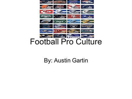Football Pro Culture By: Austin Gartin. Beginning NFL started out as the APFA or American Professional Football Association Started in Ohio College football.