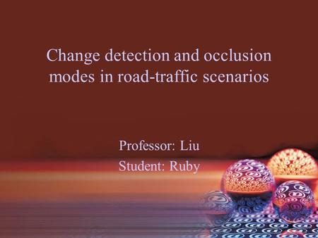 Change detection and occlusion modes in road-traffic scenarios Professor: Liu Student: Ruby.