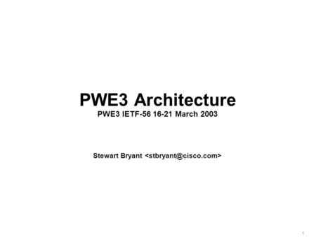 1 PWE3 Architecture PWE3 IETF-56 16-21 March 2003 Stewart Bryant.
