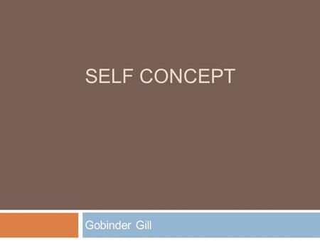 SELF CONCEPT Gobinder Gill. By the end of the session:  ALL students should describe the key components of perspective  MOST students should explain.