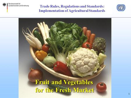 1 Trade Rules, Regulations and Standards: Implementation of Agricultural Standards Fruit and Vegetables for the Fresh Market.