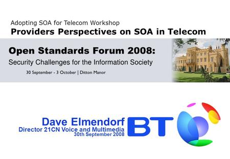 Dave Elmendorf Director 21CN Voice and Multimedia 30th September 2008 Adopting SOA for Telecom Workshop Providers Perspectives on SOA in Telecom.