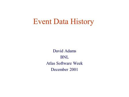 Event Data History David Adams BNL Atlas Software Week December 2001.