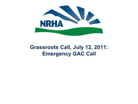 Grassroots Call, July 12, 2011: Emergency GAC Call.