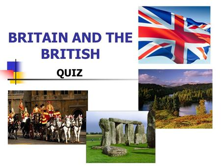 QUIZ BRITAIN AND THE BRITISH. 1. The capital of Northern Ireland is Dublin Cardiff Belfast.