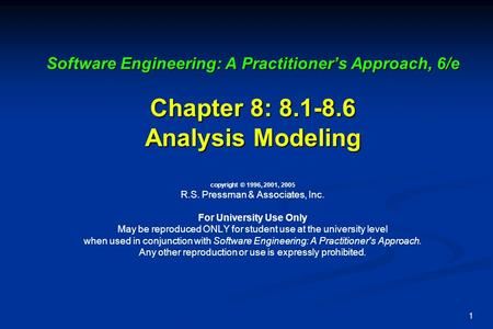 1 Software Engineering: A Practitioner's Approach, 6/e Chapter 8: 8.1-8.6 Analysis Modeling Software Engineering: A Practitioner's Approach, 6/e Chapter.