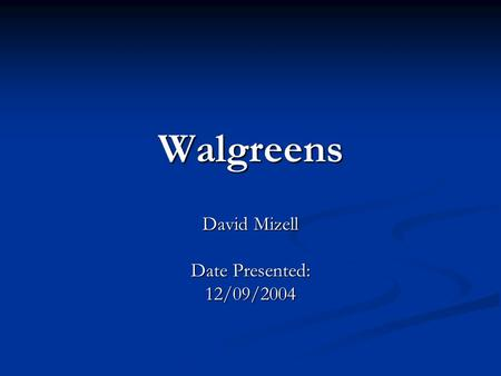 Walgreens David Mizell Date Presented: 12/09/2004.