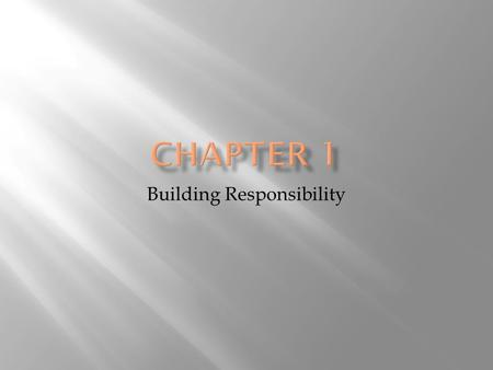 Building Responsibility.  Identify and analyze the ethical and social responsibilities you have  Identify the components of the communication process.