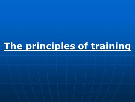 The principles of training 1 The principles of training.
