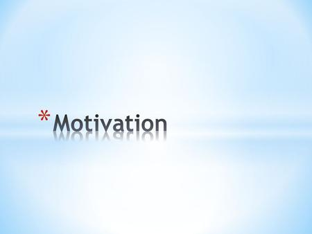 * Motivation * The direction and intensity of effort * Direction of effort * Refers to whether an individual seeks out, approaches, or is attracted to.