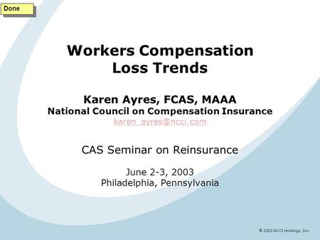  2003 NCCI Holdings, Inc. Workers Compensation Loss Trends Karen Ayres, FCAS, MAAA National Council on Compensation Insurance CAS.