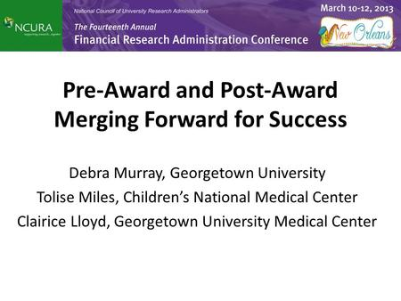 Debra Murray, Georgetown University Tolise Miles, Children's National Medical Center Clairice Lloyd, Georgetown University Medical Center Pre-Award and.