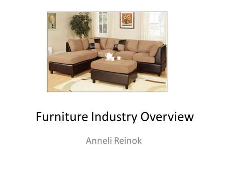 Furniture Industry Overview Anneli Reinok. The furniture sector comprises: – Living Room Furniture – Bedroom Furniture – Kitchen Furniture – Drawing Room.