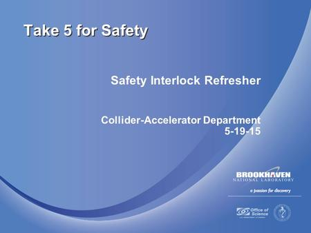Safety Interlock Refresher Collider-Accelerator Department 5-19-15 Take 5 for Safety.