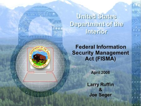 1 © Material United States Department of the Interior Federal Information Security Management Act (FISMA) April 2008 Larry Ruffin & Joe Seger.