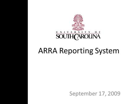 ARRA Reporting System September 17, 2009. 2 What is Different About ARRA Funds?  Unprecedented levels of transparency, oversight and accountability.