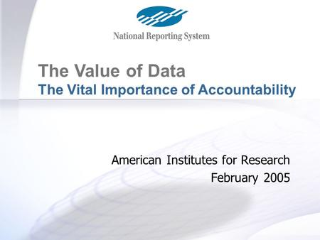 The Value of Data The Vital Importance of Accountability American Institutes for Research February 2005.