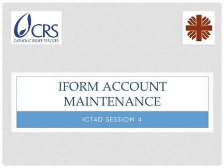 IFORM ACCOUNT MAINTENANCE ICT4D SESSION 4. IFORMBUILDER WEBSITE REQUIREMENTS To access the iFormBuilder website, you need the following items: -Reliable.