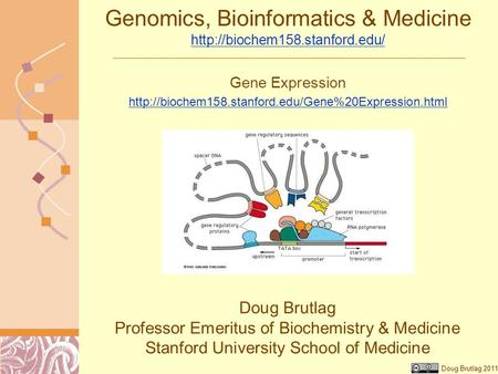 Doug Brutlag 2011 Genomics, Bioinformatics & Medicine   Doug Brutlag Professor Emeritus of.