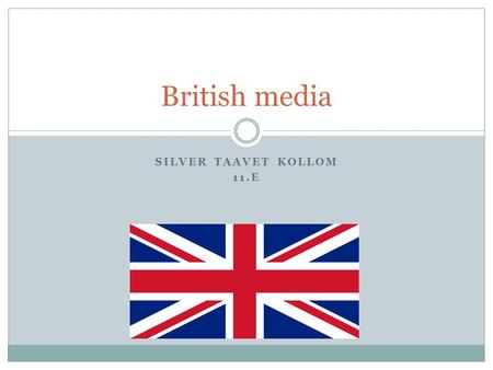 SILVER TAAVET KOLLOM 11.E British media. Types TV Newspapers Radio Magazines Web sites.